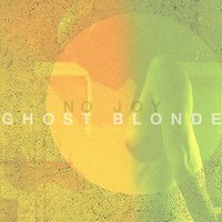 Ghost Blonde — No Joy