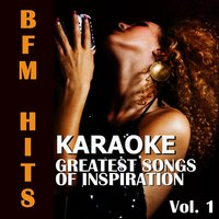 Karaoke: Greatest Songs of Inspiration, Vol. 1 — BFM Hits