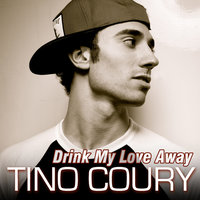 Drink My Love Away — Tino Coury