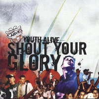 Shout Your Glory — Youth Alive WA