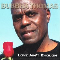 Love Ain't Enough — Bubbha Thomas