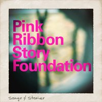 Pink Ribbon Story Foundation: Songs & Stories — сборник