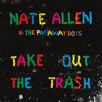 Take Out The Trash — Nate Allen & The Pac-Away Dots
