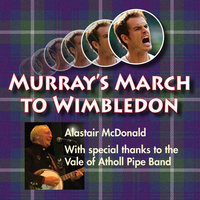 Murray's March to Wimbledon - Single — Alastair McDonald, The Vale of Atholl Pipe Band, Alastair McDonald with The Vale of Atholl Pipe Band