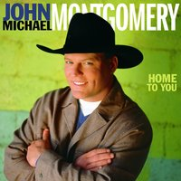 Home To You — John Michael Montgomery