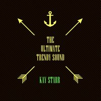 The Ultimate Trendy Sound — Kay Starr