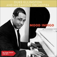Mood Indigo - The Fargo Concert 1940, Vol. 1 — Duke Ellington & His Famous Orchestra