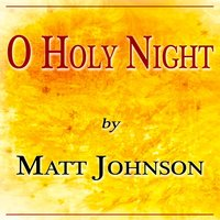 O Holy Night — Matt Johnson