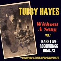 Without a Song - Rare Live Recordings 1954-73, Vol. 1 — Tubby Hayes