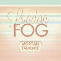 London Fog — Morgan Laurence