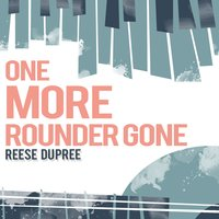 One More Rounder Gone — Reese Du Pree