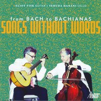 From Bach to Bachianas: Songs Without Words — Vittorio Monti, Eliot Fisk, Ernesto Lecuona, Yehuda Hanani, Ernest Bloch, Robert Beaser