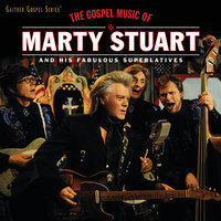 The Gospel Music Of Marty Stuart — Marty Stuart And His Fabulous Superlatives
