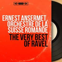 The Very Best of Ravel — Ernest Ansermet, L'orchestre De La Suisse Romande, Морис Равель