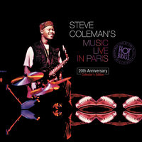 Steve Coleman's Music Live In Paris : 20th Anniversary Collector's Edition — Steve Coleman