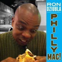 Philly Mac! — Ron Dziubla