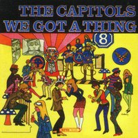 We Got A Thing That's In The Groove — The Capitols