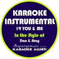 19 You & Me (In the Style of Dan & Shay) - Single — Karaoke All Hits