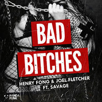 Bad Bitches — Joel Fletcher, Henry Fong, Savage