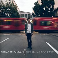 Dreaming Too Fast — Spencer Dugan