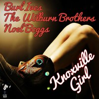 Knoxville Girl — Burl Ives, The Wilburn Brothers, Noel Boggs