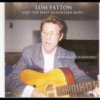 Just Some Old Memories — Lum Patton and the Half Mountain Boys