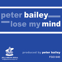 Lose My Mind — Peter Bailey
