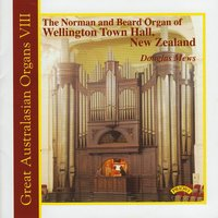 Great Australasian Organs Vol 8 / The Organ of Wellington Town Hall — Douglas Mews