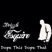 Dope This Dope That — Drizzle Esquire