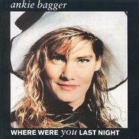 Where Were You Last Night — Ankie Bagger
