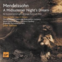 Mendelssohn - A Midsummer Night's Dream Opp. 21 & 61 — Феликс Мендельсон, Rebecca Evans/Joyce DiDonato/Oxford and Cambridge Shakespeare Company/Le Jeune Choeur de Paris/Ensemble Orchestral De Paris/John Nelson