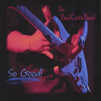 So Good! — The Paul Curtis Band