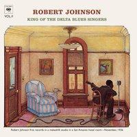 King Of The Delta Blues Singers (Volume 2) — Robert Johnson