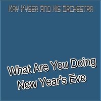 What Are You Doing New Year's Eve — Kay Kyser and His Orchestra