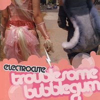 Troublesome Bubblegum — Electrocute
