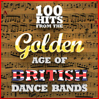 100 Hits from the Golden Age of British Dance Bands 1923-1939 — Jack Hylton And His Orchestra