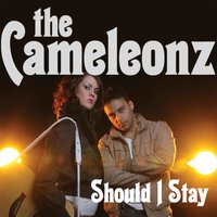 Should I Stay — The Cameleonz
