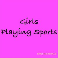 Girls Playing Sports — Chris Mcdonald