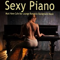 Sexy Piano Must Have Cafe Bar Lounge Romantic Background Music — Sensual Piano Lounge del Mar Chillout Specialists