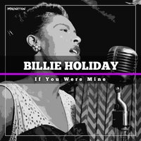 If You Were Mine — Billie Holiday