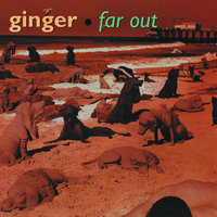 Far Out — Ginger