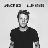 All On My Mind — Anderson East