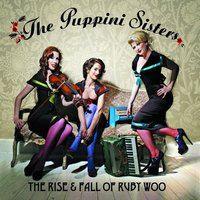 The Rise And Fall Of Ruby Woo — The Puppini Sisters