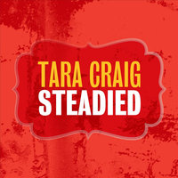 Steadied — Tara Craig