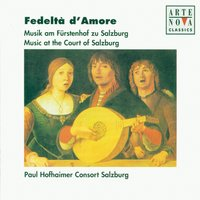 Fedelta D' Amore - Music At The Court Of Salzburg — Paul Hofhaimer Consort Salzburg, Hofhaimer Consort