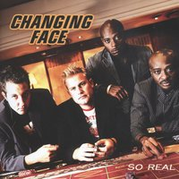 So Real — Changing Face