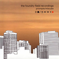 Prompts/Miscues — The Foundry Field Recordings