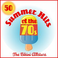 50 Summer Hits of the 70s — The Bikini Allstars