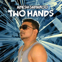 Two Hands — Adesh Samaroo