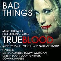 """Bad Things"" - Music from the HBO Original Series ""Trueblood"" — Dominik Hauser, Nathan Barr, Jace Everett, Joohyun Park, Katie Campbell, Lisbeth Scott"